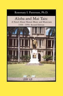 Aloha and Mai Tais: A Novel about Hawaii Music and Musicians 1930 - 1950. Second Edition