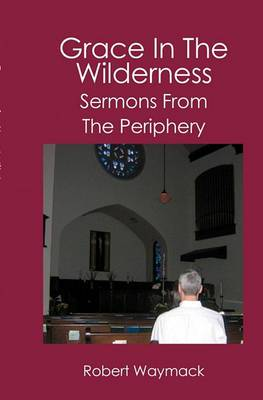 Grace in the Wilderness: Sermons from the Periphery