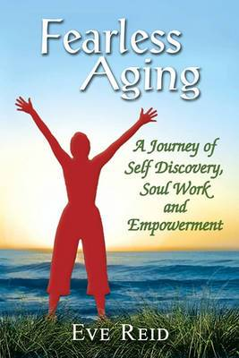 Fearless Aging: A Journey of Self Discovery, Soul Work, and Empowerment