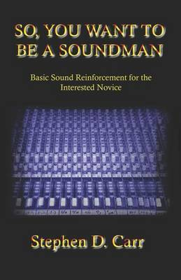 So You Want to Be a Soundman: Basic Sound Reinforcement for the Interested Novice