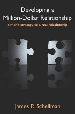 Developing a Million-Dollar Relationship: A Man's Strategy to a Real Relationship