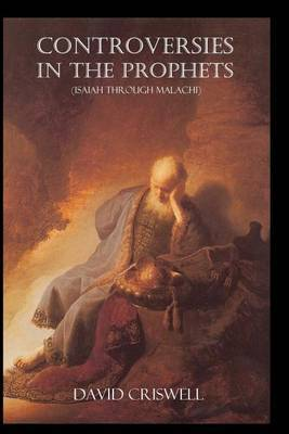 Controversies in the Prophets: Isaiah Through Malachi