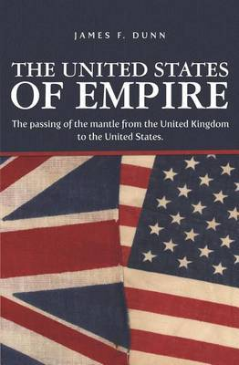 The United States of Empire: The Passing of the Mantle from the United Kingdom to the United States.