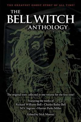 The Bell Witch Anthology: The Essential Texts of America's Most Famous Ghost Story