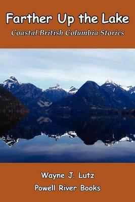 Farther Up the Lake: Coastal British Columbia Stories