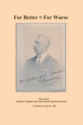 For Better - For Worse: The Autobiography of Vladimir Vladimirovitch Mouravieff-Apostol-Korobyine