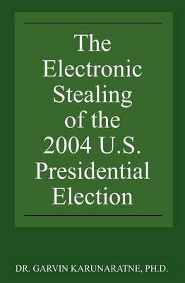 The Electronic Stealing of the 2004 U.S. Presidential Election: Democracy Hijacked Again
