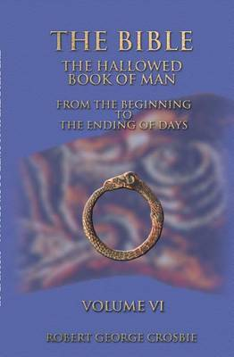 The Bible: The Hallowed Book of Man Volume VI