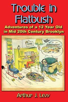 Trouble in Flatbush: The Adventures of a 12 Year Old in Mid 20th Century Brooklyn