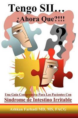 Tengo Sii... Ahora Que?!!!: Una Guia Comprensiva Para Los Pacientes Con Sindrome de Intestino Irritable