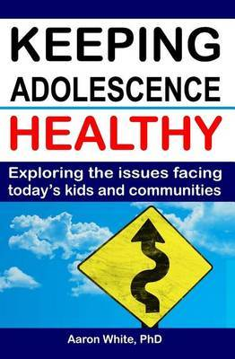 Keeping Adolescence Healthy: Exploring the Issues Facing Today's Kids and Communities