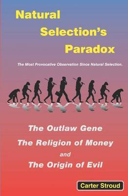 Natural Selection's Paradox: The Outlaw Gene, the Religion of Money, and the Origin of Evil