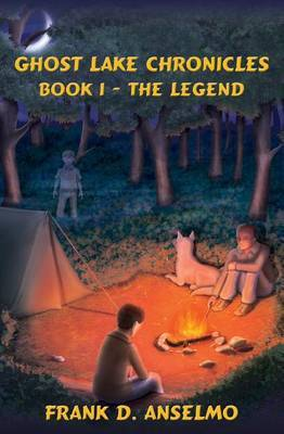 The Ghost Lake Chronicles: Book I- The Legend