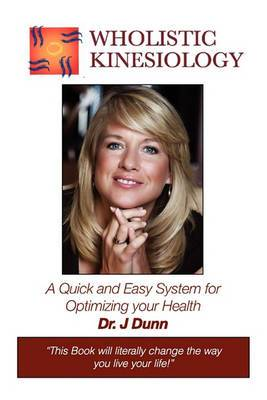 Wholistic Kinesiology: A Quick and Easy System for Optimizing Your Health