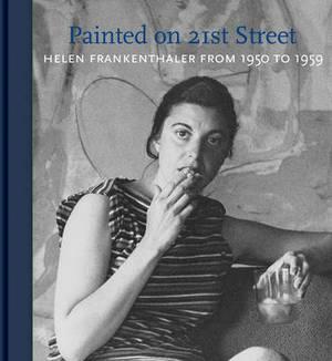 Helen Frankenthaler: Painted on 21st Street: Helen Frankenthaler from 1950 to 1959