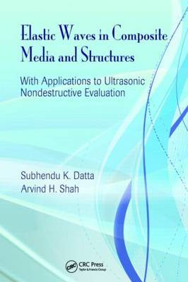 Elastic Waves in Composite Media and Structures: with Applications to Ultrasonic Nondestructive Evaluation