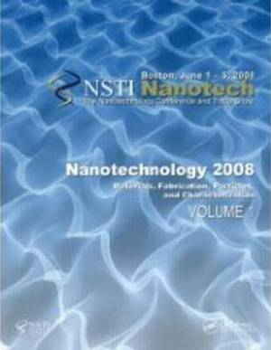 Nanotechnology 2008: Technical Proceedings of the 2008 Nanotechnology Conference and Trade Show: v. 1-4