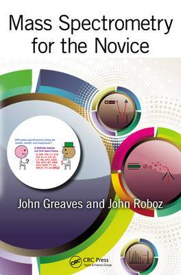 Mass Spectrometry for the Novice: A Basic Approach