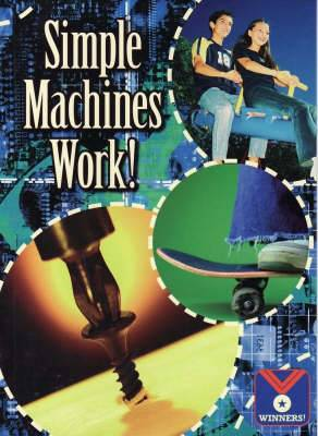Simple Machines Work!: Physical Science