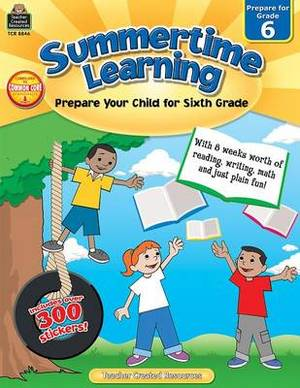 Summertime Learning, Grade 6: Prepare Your Child for Sixth Grade