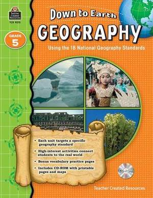 Down to Earth Geography, Grade 5: Using the 18 National Geography Standards