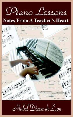 Piano Lessons: Notes From A Teacher's Heart