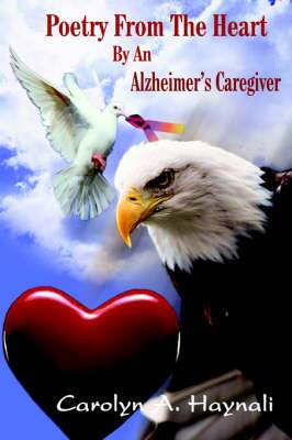 Poetry From The Heart By An Alzheimer's Caregiver