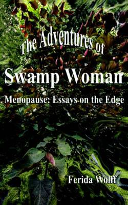The Adventures of Swamp Woman: Menopause: Essays on the Edge