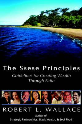The Ssese Principles: Guidelines for Creating Wealth Through Faith