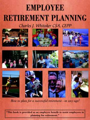 Employee Retirement Planning: How to Plan for a Successful Retirement-at Any Age!