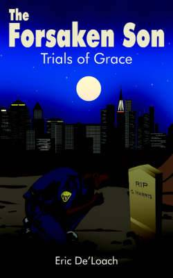 The Forsaken Son: Trials of Grace
