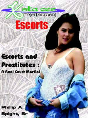 X-sta-cee Entertainment Escorts: Escorts and Prostitutes : A Real Court Martial