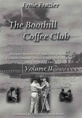 The Boothill Coffee Club-Vol. II: Wartime Memories of Dark Days in Korea, Vietnam, Panama, Desert Storm, The Cold War and The Middle East