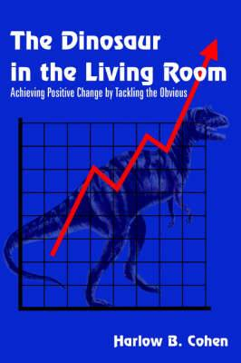 The Dinosaur in the Living Room: Achieving Positive Change by Tackling the Obvious