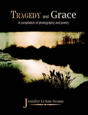 Tragedy and Grace: A Compilation of Photography and Poetry