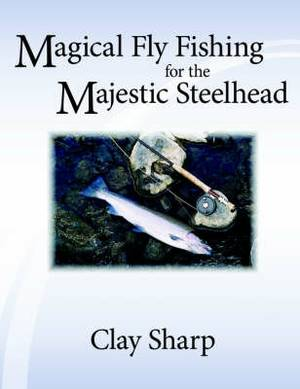 Magical Fly Fishing for the Majestic Steelhead