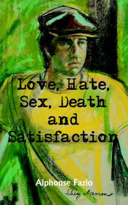 Love, Hate, Sex, Death and Satisfaction