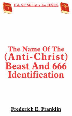 The Name Of The (Anti-Christ) Beast And 666 Identification