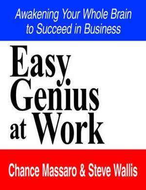 Easy Genius at Work: Awakening Your Whole Brain to Succeed in Business