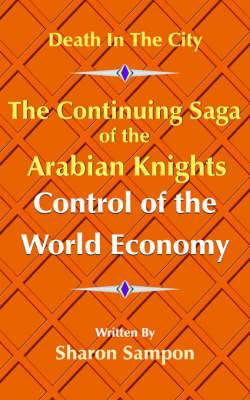 The Continuing Saga of the Arabian Knights Control of the World Economy
