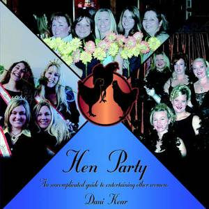 Hen Party: An Uncomplicated Guide to Entertaining Other Women.