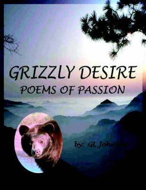 Grizzly Desire: Poems of Passion
