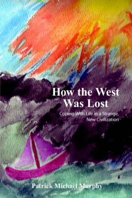 How the West Was Lost: Coping With Life in a Strange, New Civilization