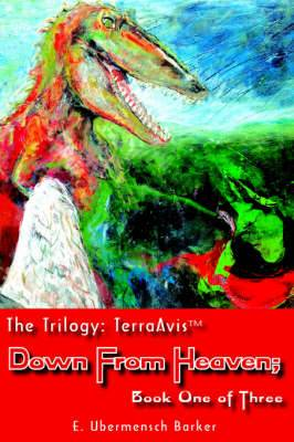 The Trilogy: TerraAvis: Down From Heaven; Book One of Three