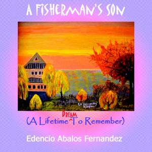 A Fisherman's Son: (A Lifetime Dream To Remember)