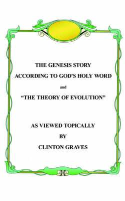 The Genesis Story According to God's Holy Word and  The Theory of Evolution