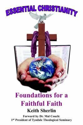 Essential Christianity: Foundations for a Faithful Faith