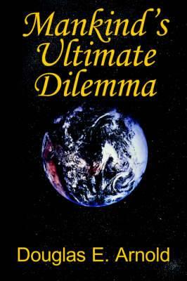 Mankind's Ultimate Dilemma