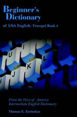 Beginner's Dictionary of USA English: Truespel Book 3: From the Voice of America Intermediate English Dictionary
