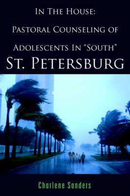 In The House: Pastoral Counseling of Adolescents In  South  St. Petersburg